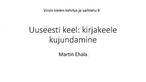 Viron kielen kehitys ja vaihtelu 9 Uuseesti keel