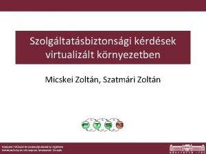 Szolgltatsbiztonsgi krdsek virtualizlt krnyezetben Micskei Zoltn Szatmri Zoltn