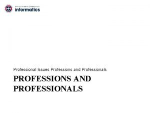 Professional Issues Professions and Professionals PROFESSIONS AND PROFESSIONALS