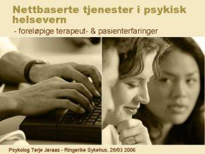 Nettbaserte tjenester i psykisk helsevern forelpige terapeut pasienterfaringer