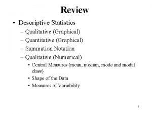 Review Descriptive Statistics Qualitative Graphical Quantitative Graphical Summation