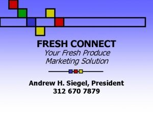 FRESH CONNECT Your Fresh Produce Marketing Solution Andrew