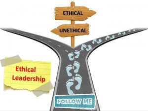 ETHICAL UNETHICAL Ethical Leadership Course Objectives Explain What