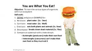 You are What You Eat Objective To learn