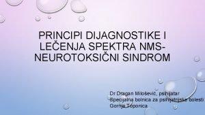 PRINCIPI DIJAGNOSTIKE I LEENJA SPEKTRA NMSNEUROTOKSINI SINDROM Dr