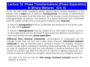 Lecture 16 Phase Transformations Phase Separation in Binary