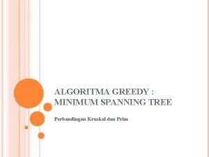 ALGORITMA GREEDY MINIMUM SPANNING TREE Perbandingan Kruskal dan