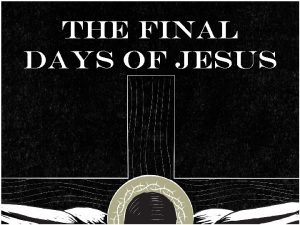 THE FINAL DAYS OF JESUS THE FINAL DAYS
