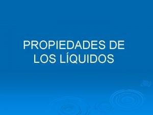PROPIEDADES DE LOS LQUIDOS Punto de ebullicin Definicin