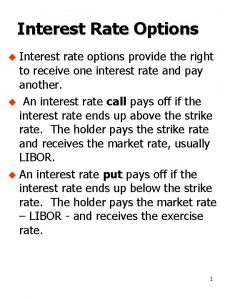 Interest Rate Options u Interest rate options provide