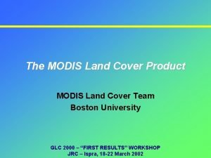 The MODIS Land Cover Product MODIS Land Cover