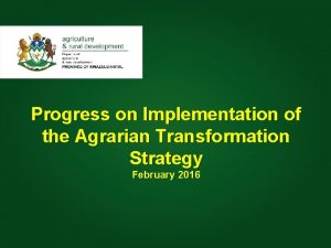 Progress on Implementation of the Agrarian Transformation Presentation