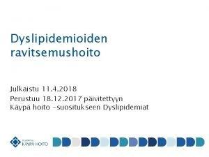 Dyslipidemioiden ravitsemushoito Julkaistu 11 4 2018 Perustuu 18