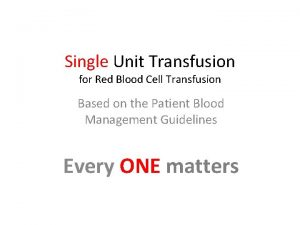 Single Unit Transfusion for Red Blood Cell Transfusion