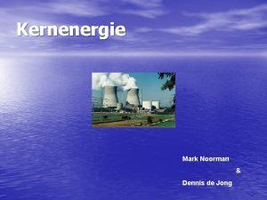 Kernenergie Mark Noorman Dennis de Jong Kernenergie Hoe