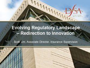 Evolving Regulatory Landscape Redirection to Innovation Scott Lim
