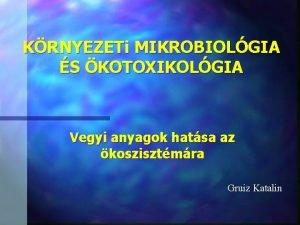 KRNYEZETi MIKROBIOLGIA S KOTOXIKOLGIA Vegyi anyagok hatsa az