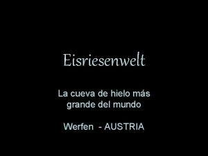 Eisriesenwelt La cueva de hielo ms grande del