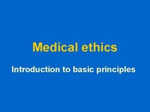 Medical ethics Introduction to basic principles Ethics are