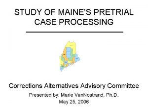 STUDY OF MAINES PRETRIAL CASE PROCESSING Corrections Alternatives