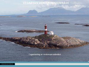 VEGAYAN VERDENSARVOMRDE Organisering av verdensarvarbeidet Vega kommunes arbeid