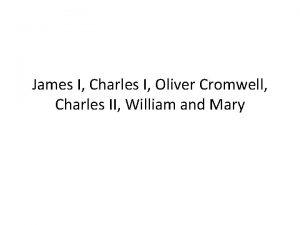 James I Charles I Oliver Cromwell Charles II