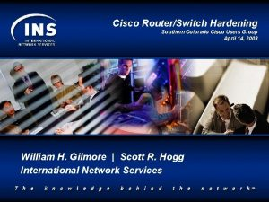Cisco RouterSwitch Hardening Southern Colorado Cisco Users Group