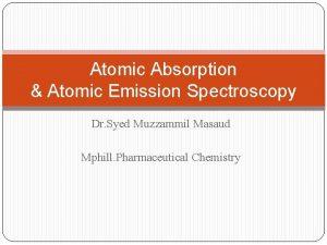 Atomic Absorption Atomic Emission Spectroscopy Dr Syed Muzzammil