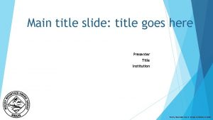 Main title slide title goes here Presenter Title