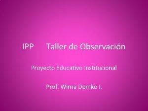 IPP Taller de Observacin Proyecto Educativo Institucional Prof