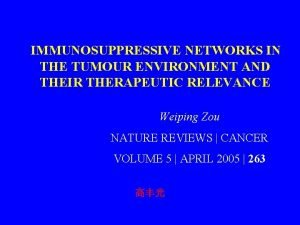 IMMUNOSUPPRESSIVE NETWORKS IN THE TUMOUR ENVIRONMENT AND THEIR