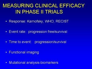MEASURING CLINICAL EFFICACY IN PHASE II TRIALS Response