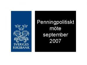 Penningpolitiskt mte september 2007 n Svensk ekonomi gr