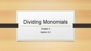 Dividing Monomials Chapter 5 Section 5 2 Objective