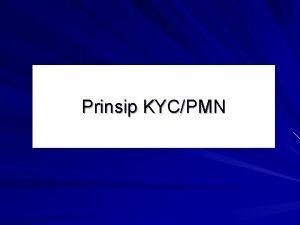 Prinsip KYCPMN PENGERTIAN PRINSIP MENGENAL NASABAH PMN Know
