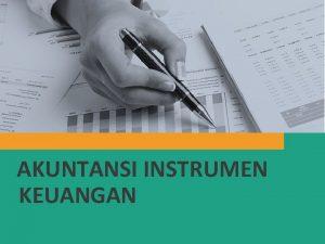 AKUNTANSI INSTRUMEN KEUANGAN Agenda Instrumen Keuangan Perkembangan Standar