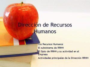Direccin de Recursos Humanos Los Recursos Humanos El
