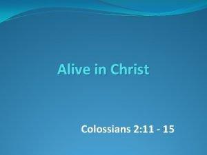 Alive in Christ Colossians 2 11 15 ALIVE