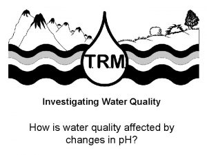 Investigating Water Quality How is water quality affected