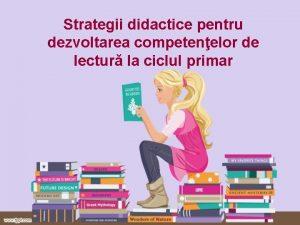 Strategii didactice pentru dezvoltarea competenelor de lectur la