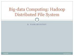 Bigdata Computing Hadoop Distributed File System 1 B