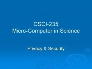 CSCI235 MicroComputer in Science Privacy Security Privacy in