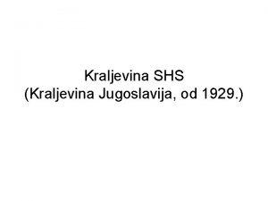 Kraljevina SHS Kraljevina Jugoslavija od 1929 1 prosinca