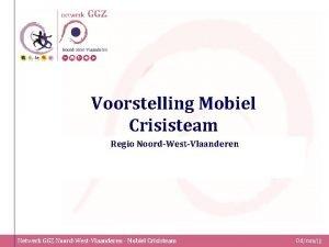 Voorstelling Mobiel Crisisteam Regio NoordWestVlaanderen Netwerk GGZ NoordWestVlaanderen