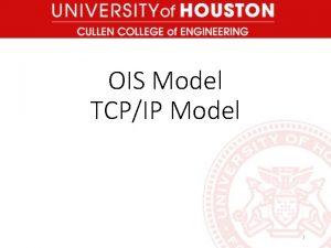 OIS Model TCPIP Model 1 OSI Model The