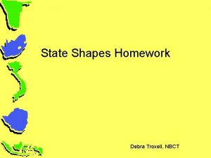 State Shapes Homework Debra Troxell NBCT State Shapes