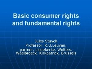 Basic consumer rights and fundamental rights Jules Stuyck