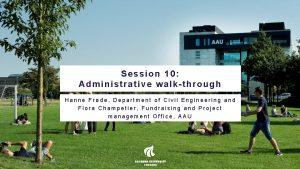 Session 10 Administrative walkthrough Hanne Frde Department of