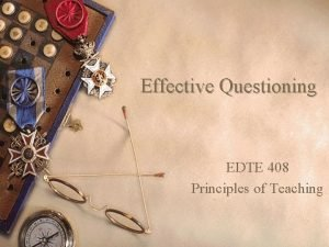Effective Questioning EDTE 408 Principles of Teaching Board
