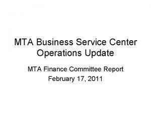 MTA Business Service Center Operations Update MTA Finance